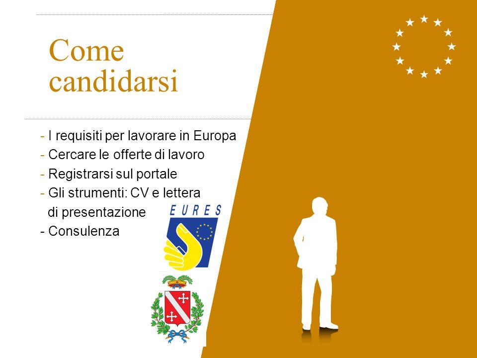 Come candidarsi - I requisiti per lavorare in Europa - Cercare le offerte di lavoro - Registrarsi sul portale - Gli strumenti: CV e lettera di present