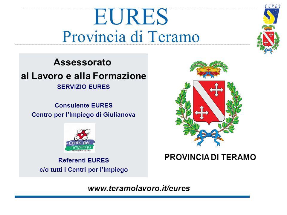 EURES Provincia di Teramo www.teramolavoro.it/eures Assessorato al Lavoro e alla Formazione SERVIZIO EURES Consulente EURES Centro per l'Impiego di Gi