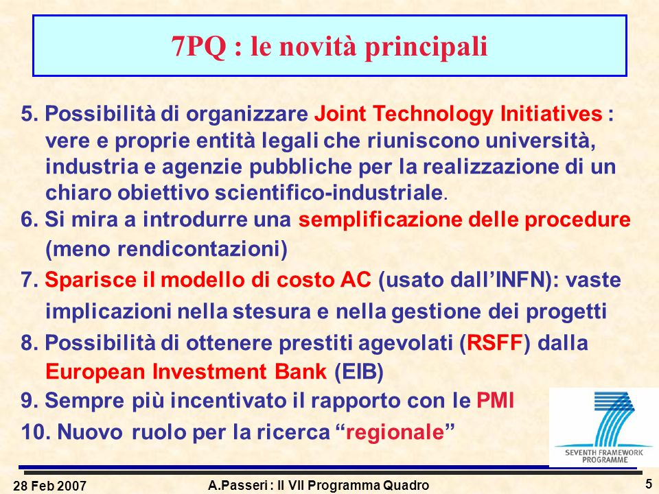 28 Feb 2007 A.Passeri : Il VII Programma Quadro 5 7PQ : le novità principali 5. Possibilità di organizzare Joint Technology Initiatives : vere e propr