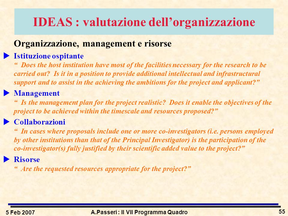5 Feb 2007 A.Passeri : Il VII Programma Quadro 55 IDEAS : valutazione dell'organizzazione Organizzazione, management e risorse  Istituzione ospitante Does the host institution have most of the facilities necessary for the research to be carried out.