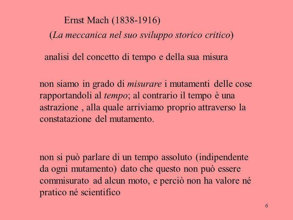 6 Ernst Mach (1838-1916) (La meccanica nel suo sviluppo storico critico) analisi del concetto di tempo e della sua misura non siamo in grado di misura