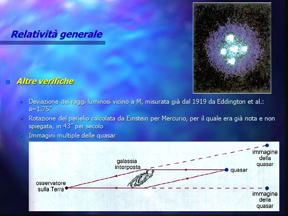 """n Altre verifiche Deviazione dei raggi luminosi vicino a M, misurata già dal 1919 da Eddington et al.:  =1.75""""Deviazione dei raggi luminosi vicino a"""