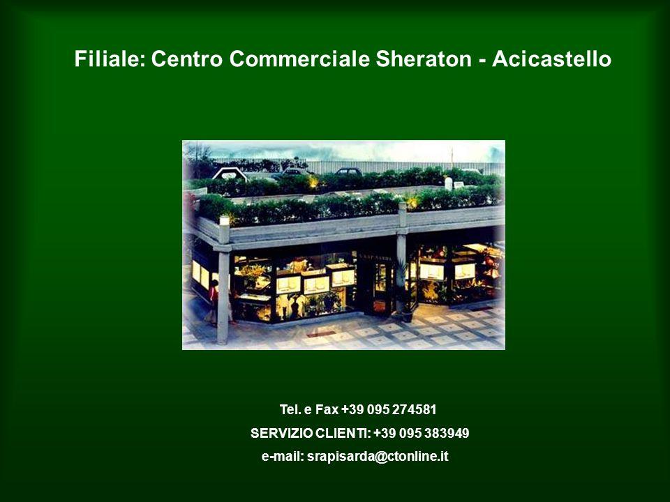 Filiale: Centro Commerciale Sheraton - Acicastello Tel.