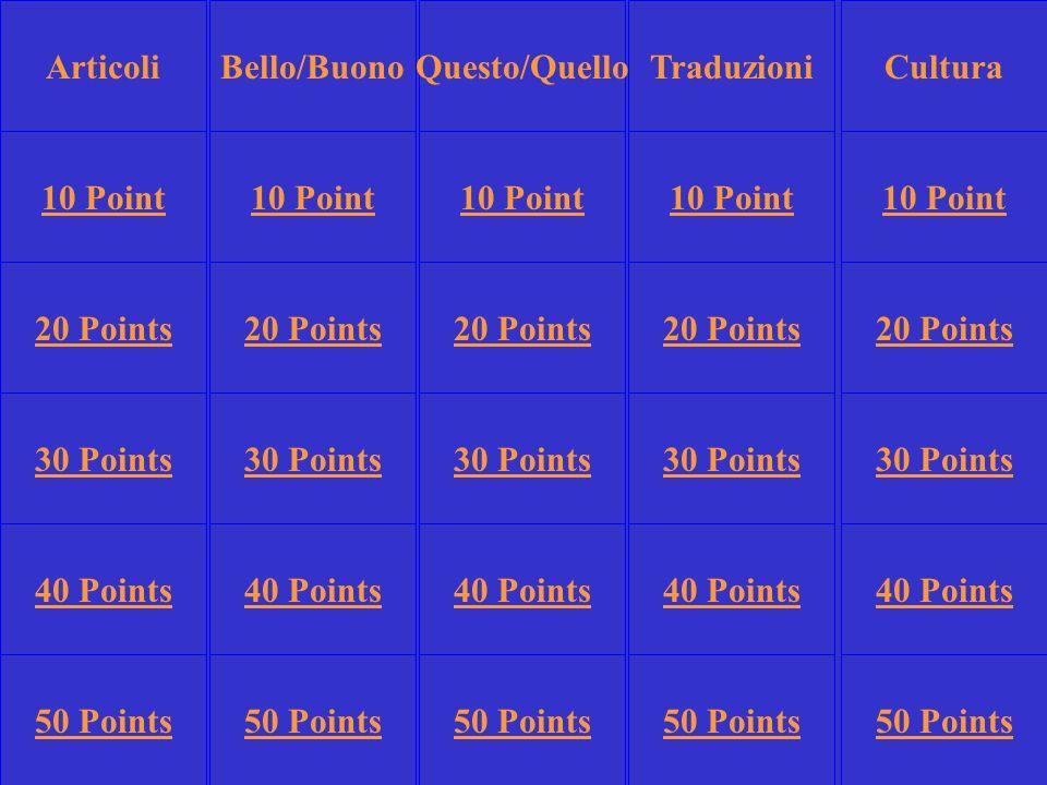 Bello/BuonoTraduzioniCultura 10 Point 20 Points 30 Points 40 Points 50 Points 10 Point 20 Points 30 Points 40 Points 50 Points 30 Points 40 Points 50 Points Questo/QuelloArticoli