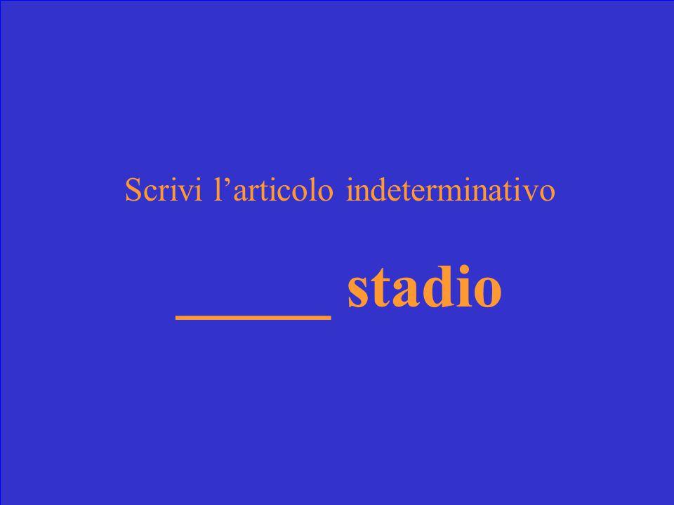 Scrivi l'articolo indeterminativo _____ stadio