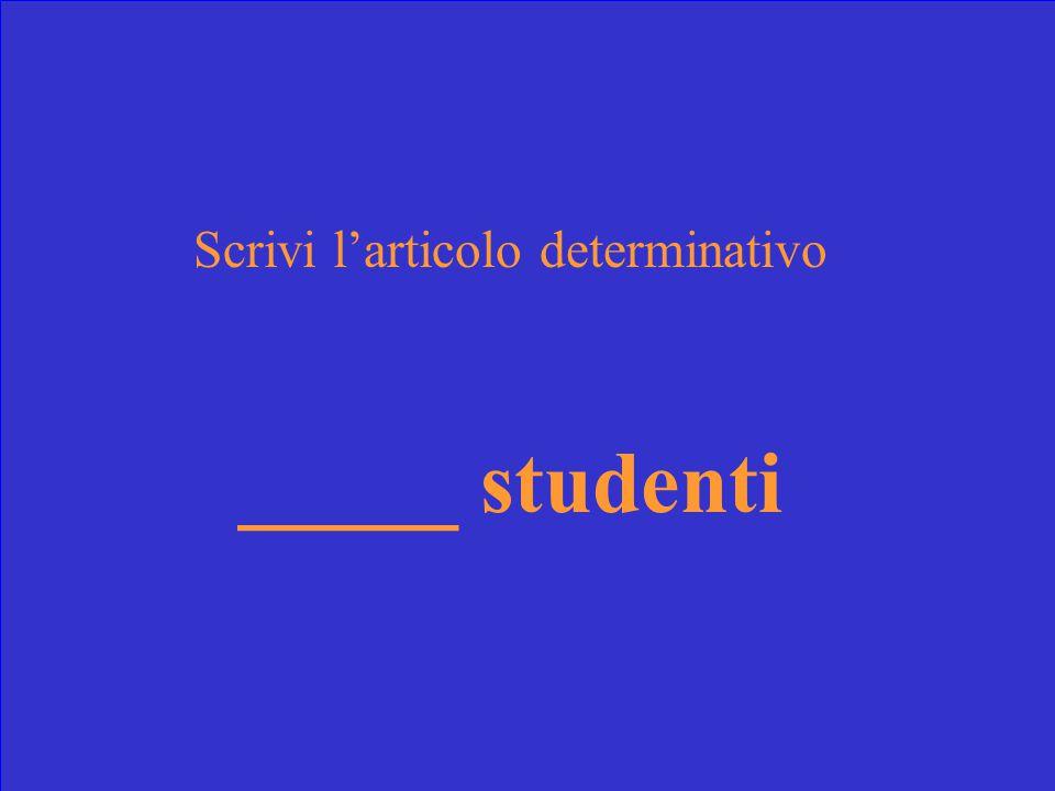 Scrivi l'articolo determinativo _____ studenti