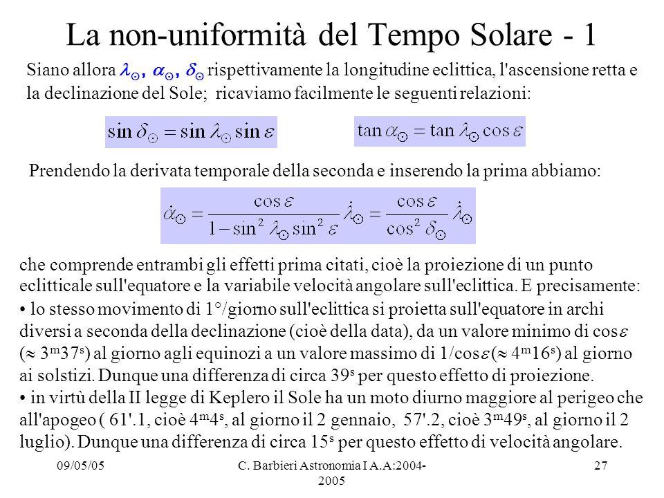 09/05/05C. Barbieri Astronomia I A.A:2004- 2005 27 La non-uniformità del Tempo Solare - 1 Siano allora ⊙,  ⊙,  ⊙ rispettivamente la longitudine ecli