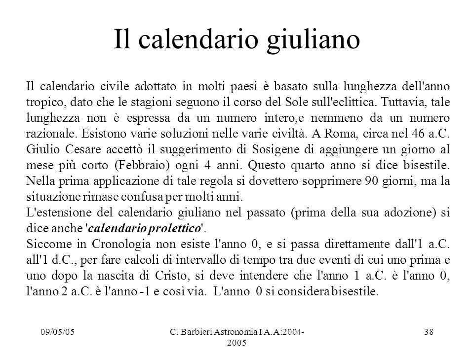 09/05/05C. Barbieri Astronomia I A.A:2004- 2005 38 Il calendario giuliano Il calendario civile adottato in molti paesi è basato sulla lunghezza dell'a