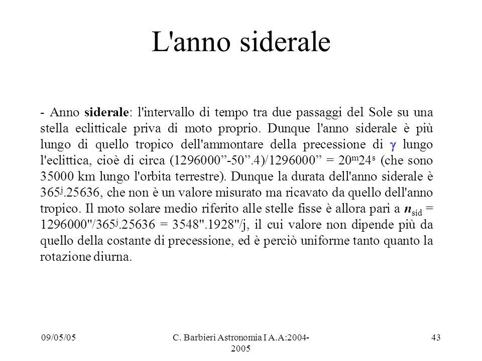 09/05/05C. Barbieri Astronomia I A.A:2004- 2005 43 L'anno siderale - Anno siderale: l'intervallo di tempo tra due passaggi del Sole su una stella ecli