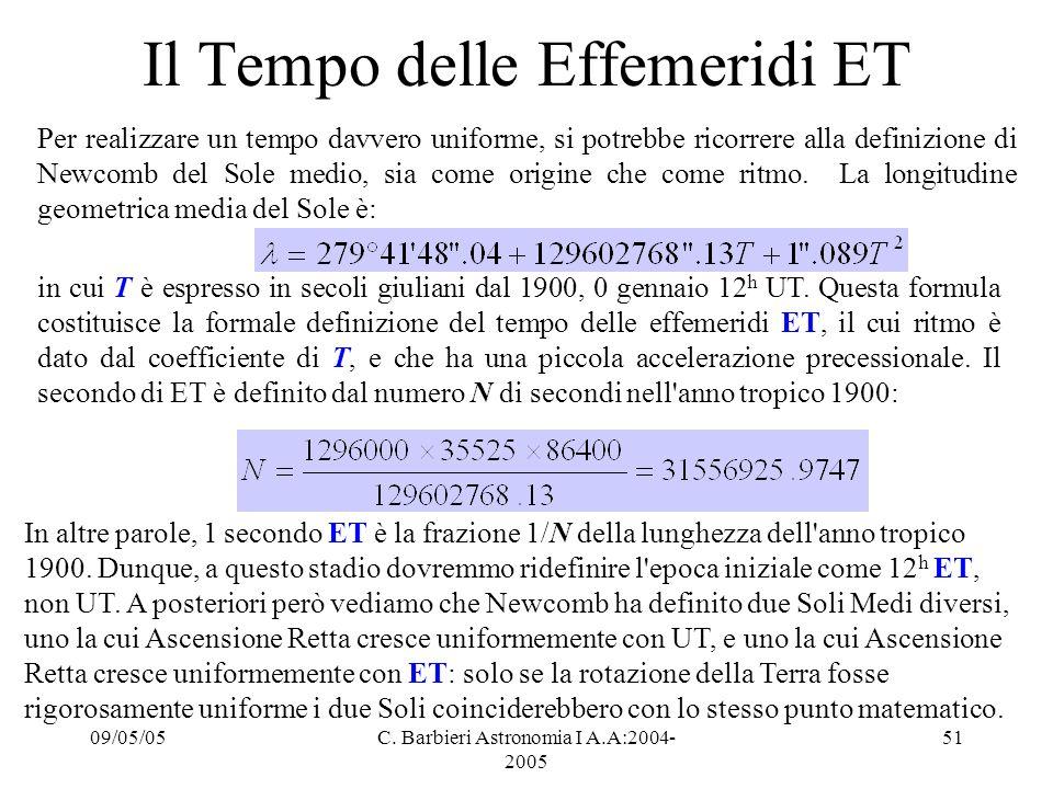 09/05/05C. Barbieri Astronomia I A.A:2004- 2005 51 Il Tempo delle Effemeridi ET Per realizzare un tempo davvero uniforme, si potrebbe ricorrere alla d