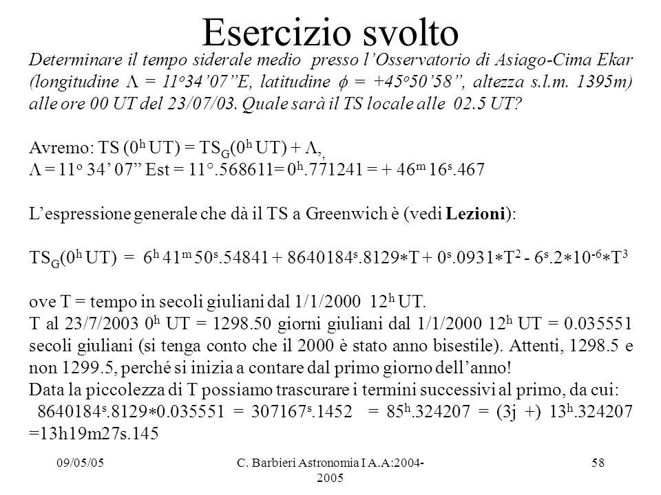 09/05/05C. Barbieri Astronomia I A.A:2004- 2005 58 Esercizio svolto Determinare il tempo siderale medio presso l'Osservatorio di Asiago-Cima Ekar (lon