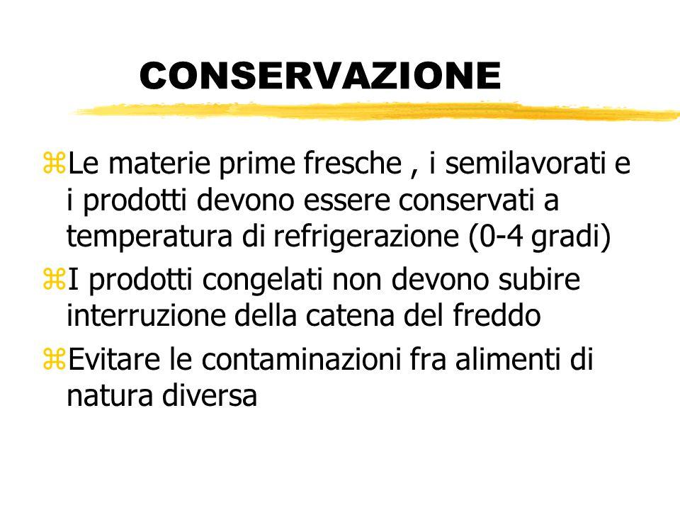 CONSERVAZIONE zLe materie prime fresche, i semilavorati e i prodotti devono essere conservati a temperatura di refrigerazione (0-4 gradi) zI prodotti