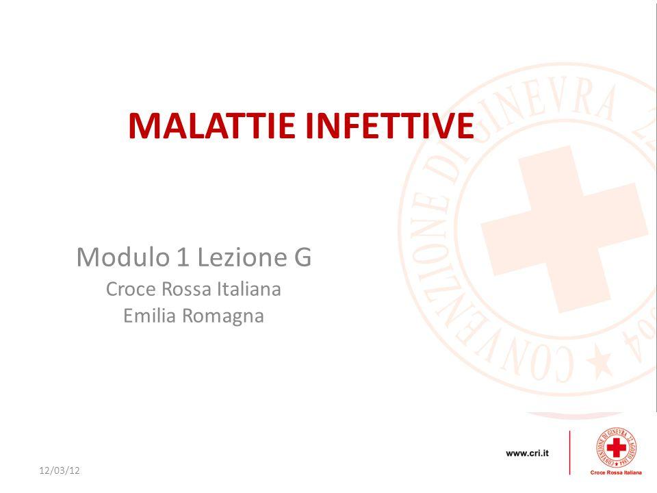 12/03/12 Modulo 1 Lezione G Croce Rossa Italiana Emilia Romagna MALATTIE INFETTIVE