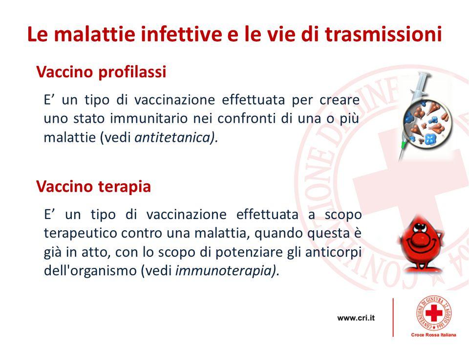 Vaccino profilassi Le malattie infettive e le vie di trasmissioni E' un tipo di vaccinazione effettuata per creare uno stato immunitario nei confronti