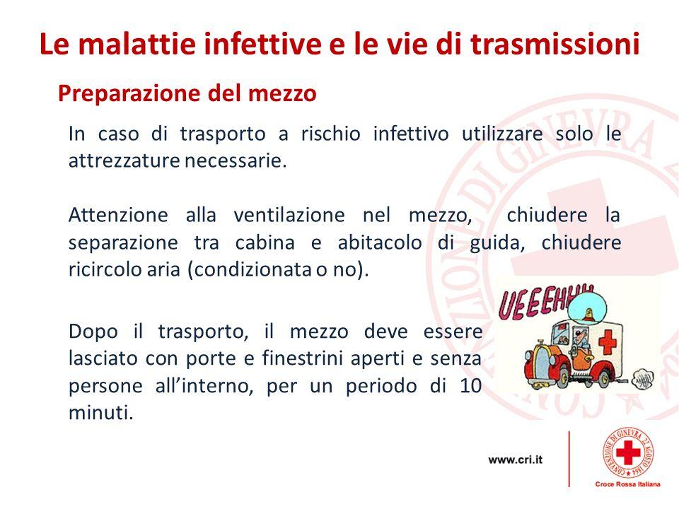 Preparazione del mezzo Le malattie infettive e le vie di trasmissioni In caso di trasporto a rischio infettivo utilizzare solo le attrezzature necessa