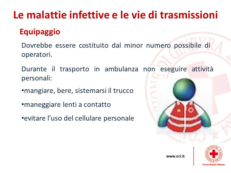 Equipaggio Le malattie infettive e le vie di trasmissioni Dovrebbe essere costituito dal minor numero possibile di operatori. Durante il trasporto in
