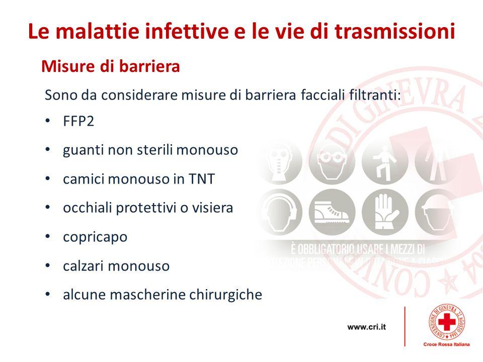 Misure di barriera Le malattie infettive e le vie di trasmissioni Sono da considerare misure di barriera facciali filtranti: FFP2 guanti non sterili m