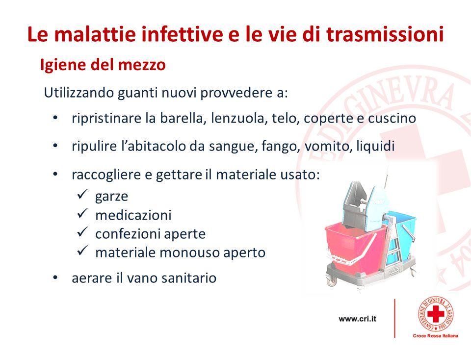Igiene del mezzo Le malattie infettive e le vie di trasmissioni Utilizzando guanti nuovi provvedere a: ripristinare la barella, lenzuola, telo, copert