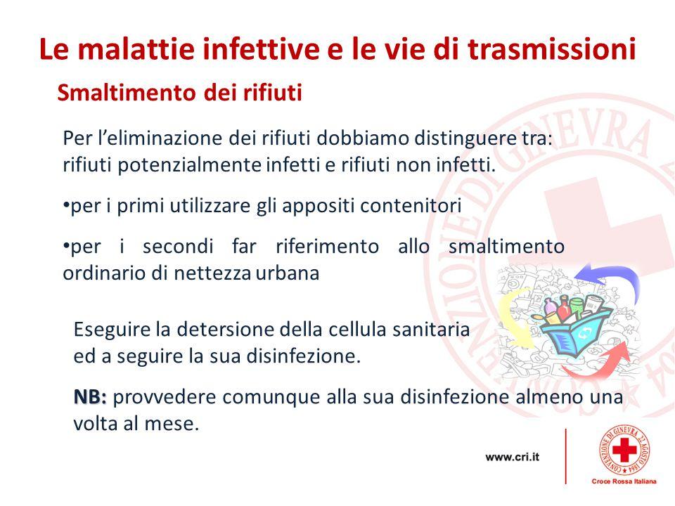 Smaltimento dei rifiuti Le malattie infettive e le vie di trasmissioni Per l'eliminazione dei rifiuti dobbiamo distinguere tra: rifiuti potenzialmente