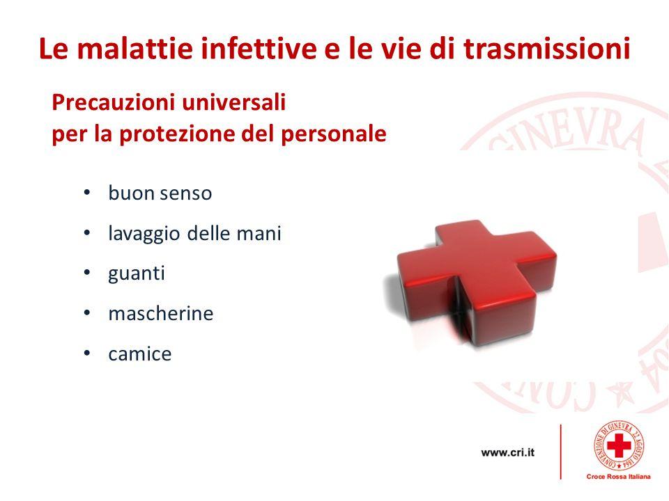 Precauzioni universali per la protezione del personale Le malattie infettive e le vie di trasmissioni buon senso lavaggio delle mani guanti mascherine