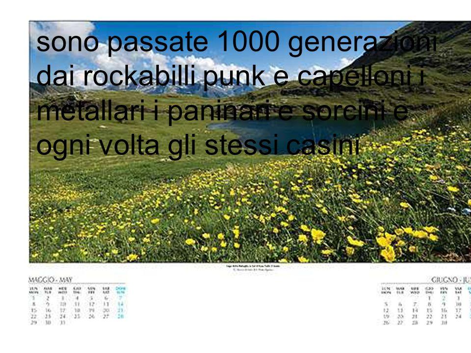 sono passate 1000 generazioni dai rockabilli punk e capelloni i metallari i paninari e sorcini e ogni volta gli stessi casini