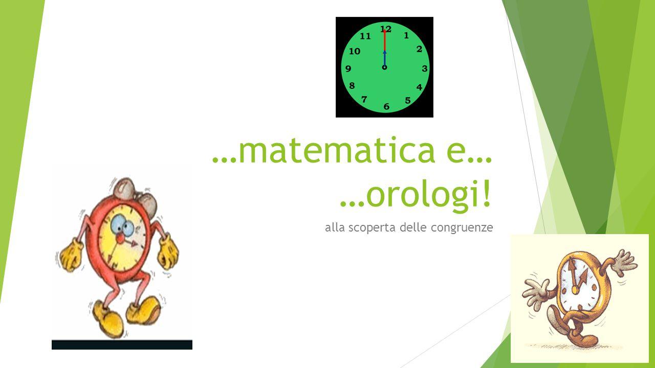 …matematica e… …orologi! alla scoperta delle congruenze