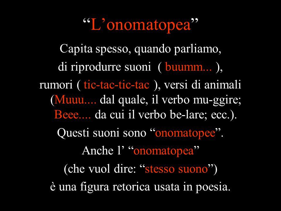 """""""L'onomatopea"""" Capita spesso, quando parliamo, di riprodurre suoni ( buumm... ), rumori ( tic-tac-tic-tac ), versi di animali (Muuu.... dal quale, il"""