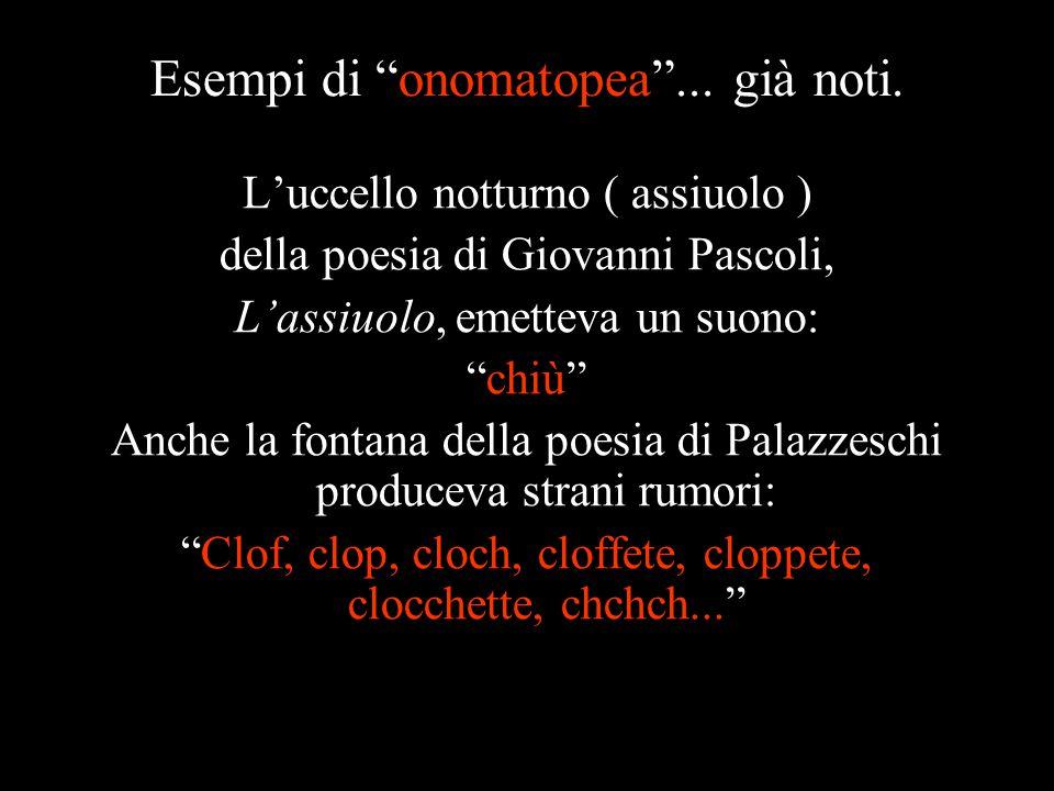 """Esempi di """"onomatopea""""... già noti. L'uccello notturno ( assiuolo ) della poesia di Giovanni Pascoli, L'assiuolo, emetteva un suono: """"chiù"""" Anche la f"""