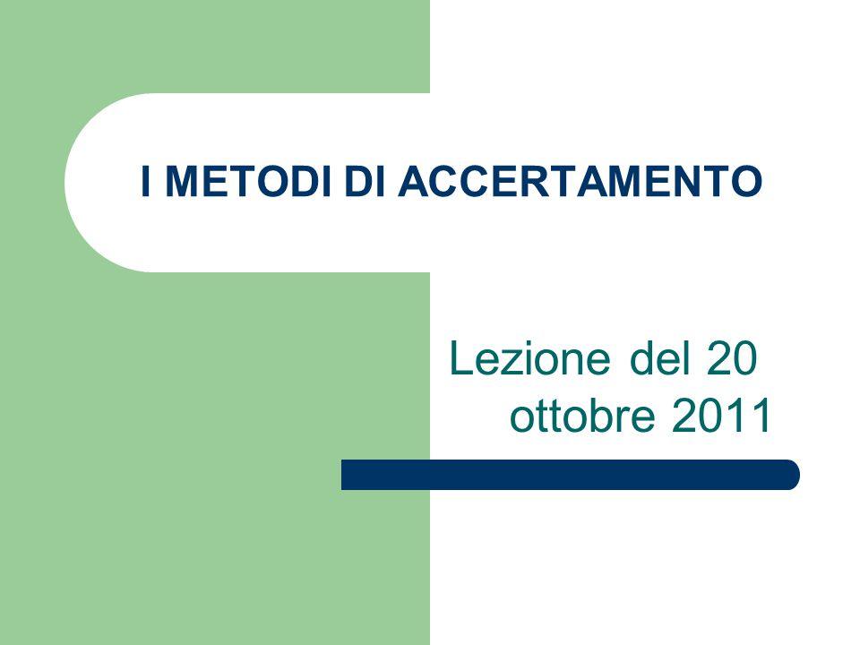 I METODI DI ACCERTAMENTO Lezione del 20 ottobre 2011