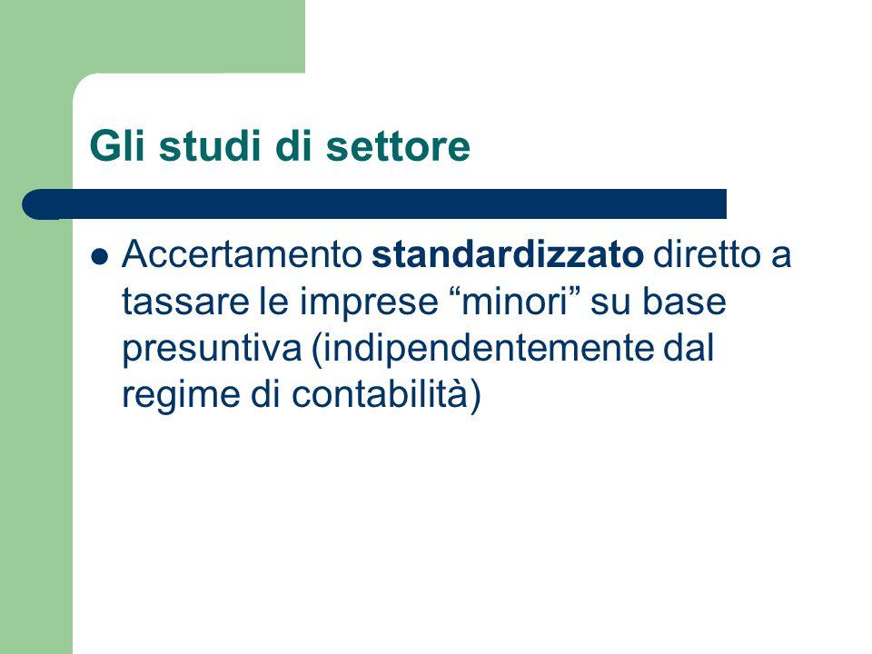 Gli studi di settore Accertamento standardizzato diretto a tassare le imprese minori su base presuntiva (indipendentemente dal regime di contabilità)