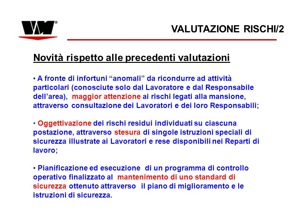"""VALUTAZIONE RISCHI/2 Novità rispetto alle precedenti valutazioni A fronte di infortuni """"anomali"""" da ricondurre ad attività particolari (conosciute sol"""