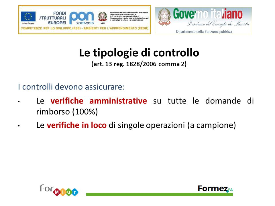 Le tipologie di controllo (art. 13 reg. 1828/2006 comma 2) I controlli devono assicurare: Le verifiche amministrative su tutte le domande di rimborso