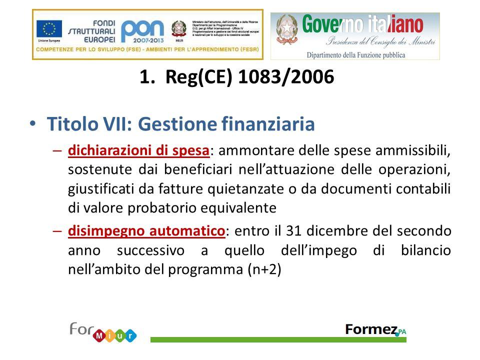 1. Reg(CE) 1083/2006 Titolo VII: Gestione finanziaria – dichiarazioni di spesa: ammontare delle spese ammissibili, sostenute dai beneficiari nell'attu