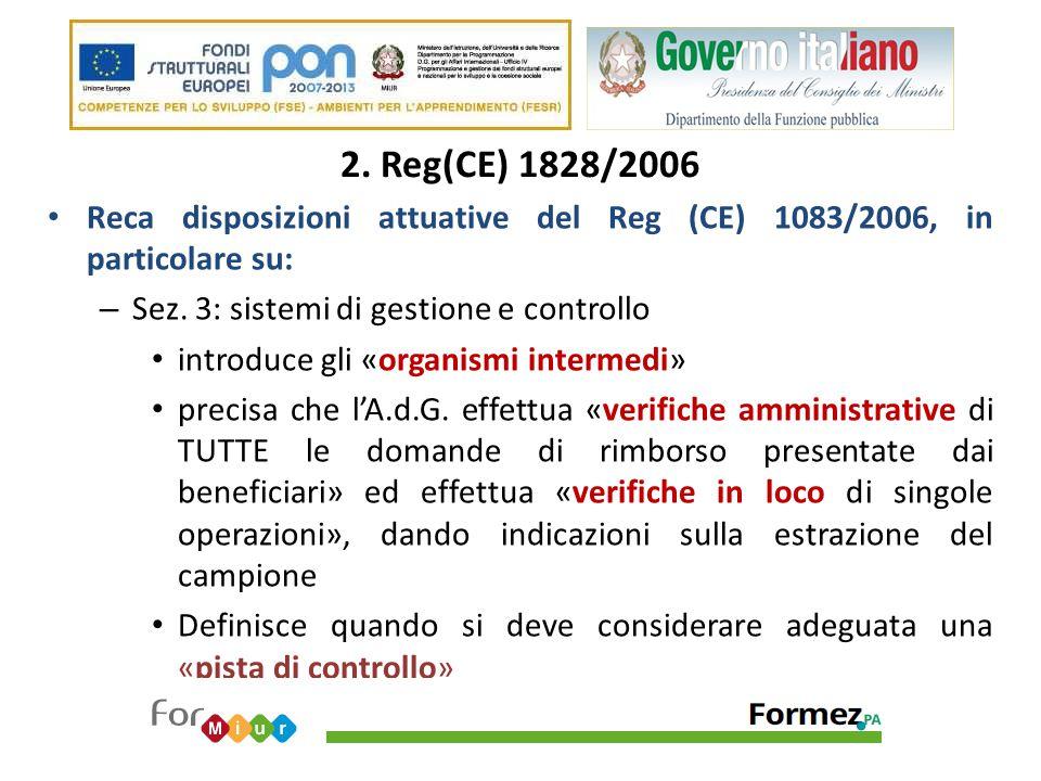 2. Reg(CE) 1828/2006 Reca disposizioni attuative del Reg (CE) 1083/2006, in particolare su: – Sez. 3: sistemi di gestione e controllo introduce gli «o