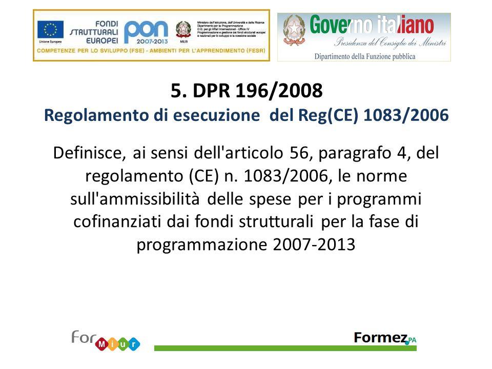 5. DPR 196/2008 Regolamento di esecuzione del Reg(CE) 1083/2006 Definisce, ai sensi dell'articolo 56, paragrafo 4, del regolamento (CE) n. 1083/2006,