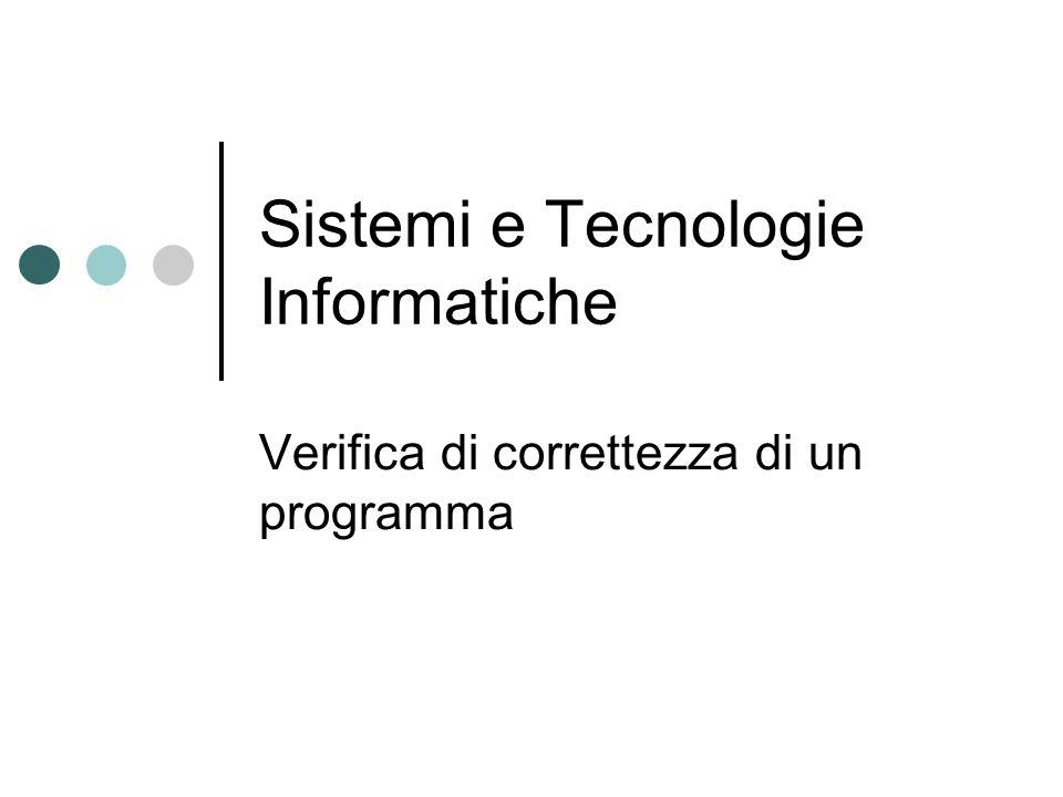 Sistemi e Tecnologie Informatiche Verifica di correttezza di un programma