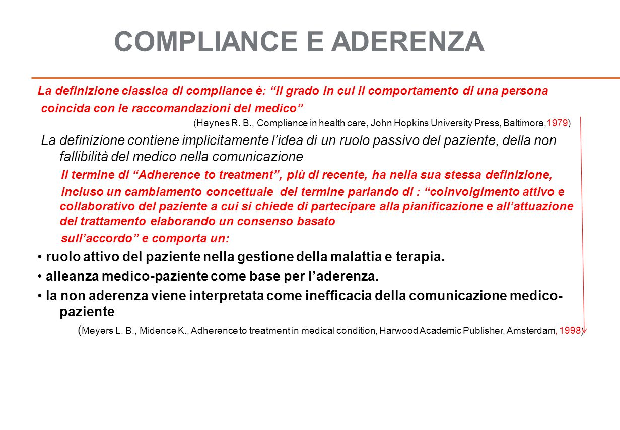 COMPLIANCE E ADERENZA La definizione classica di compliance è: il grado in cui il comportamento di una persona coincida con le raccomandazioni del medico (Haynes R.