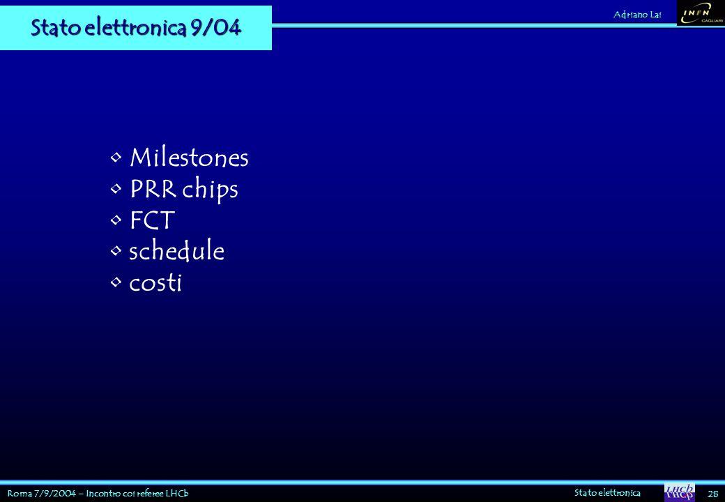 Roma 7/9/2004 – Incontro coi referee LHCb Stato elettronica 28 Adriano Lai Stato elettronica 9/04 Milestones PRR chips FCT schedule costi