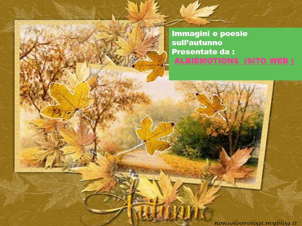 Immagini e poesie sull'autunno Presentate da : ALBIEMOTIONS (SITO WEB )