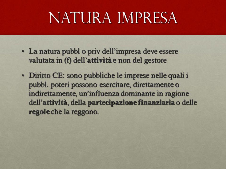 Natura impresa La natura pubbl o priv dell'impresa deve essere valutata in (f) dell' attività e non del gestoreLa natura pubbl o priv dell'impresa dev