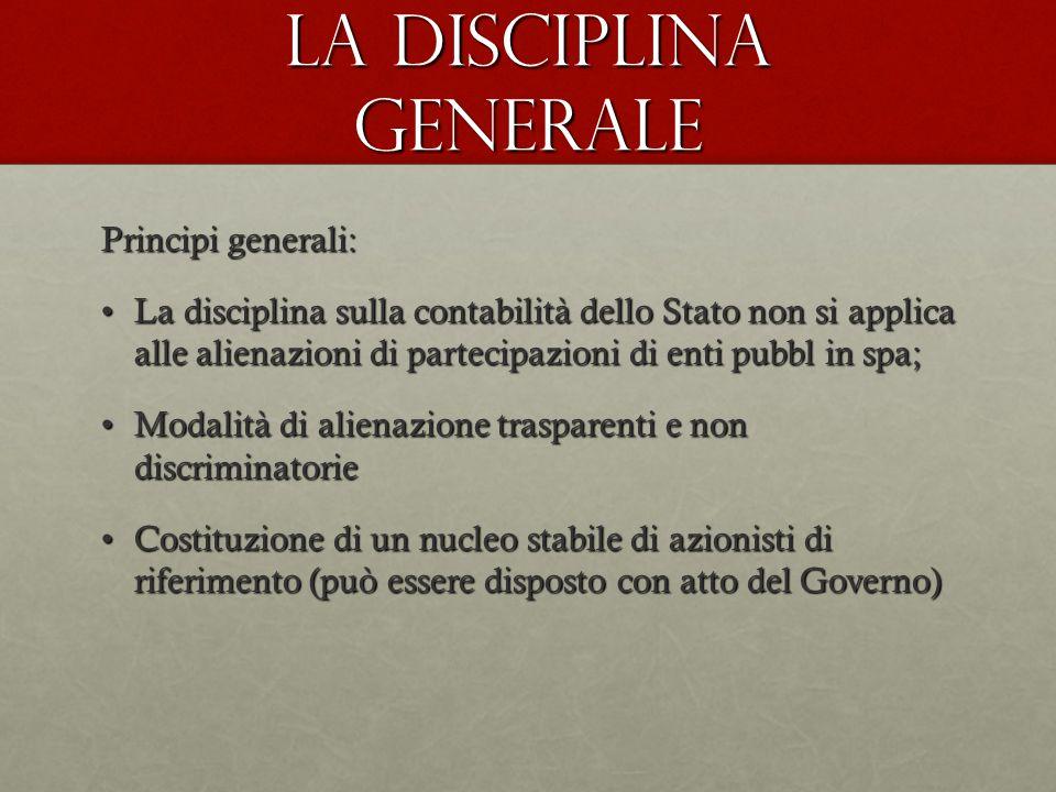 La disciplina generale Principi generali: La disciplina sulla contabilità dello Stato non si applica alle alienazioni di partecipazioni di enti pubbl