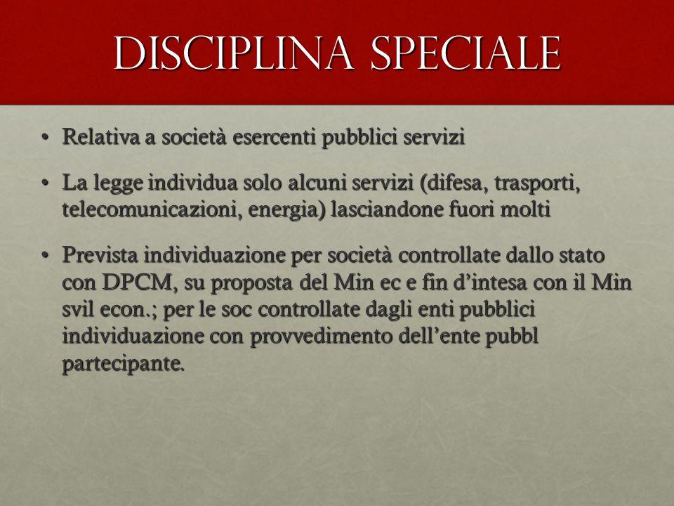 Disciplina speciale Relativa a società esercenti pubblici serviziRelativa a società esercenti pubblici servizi La legge individua solo alcuni servizi