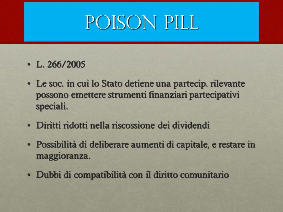 Poison pill L. 266/2005L. 266/2005 Le soc. in cui lo Stato detiene una partecip. rilevante possono emettere strumenti finanziari partecipativi special