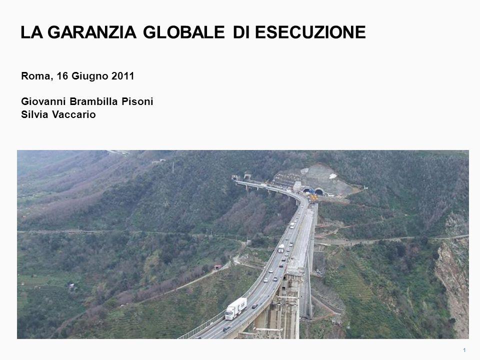 LA GARANZIA GLOBALE DI ESECUZIONE 1 Roma, 16 Giugno 2011 Giovanni Brambilla Pisoni Silvia Vaccario