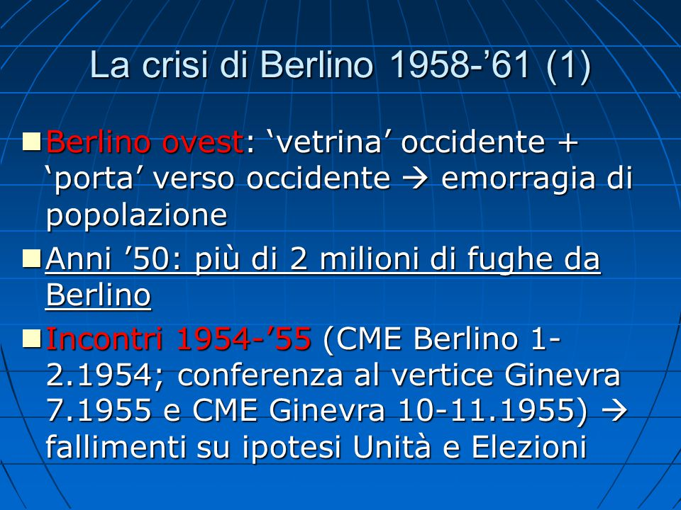 La crisi di Berlino 1958-'61 (1) Berlino ovest: 'vetrina' occidente + 'porta' verso occidente  emorragia di popolazione Berlino ovest: 'vetrina' occi