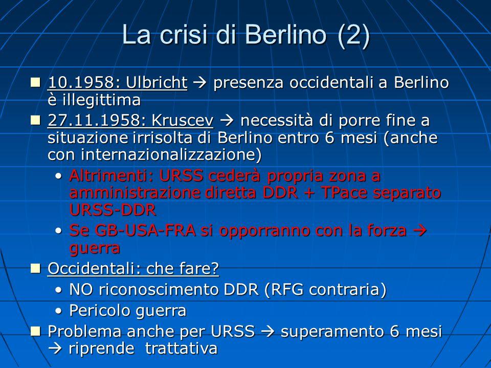 La crisi di Berlino (2) 10.1958: Ulbricht  presenza occidentali a Berlino è illegittima 10.1958: Ulbricht  presenza occidentali a Berlino è illegitt