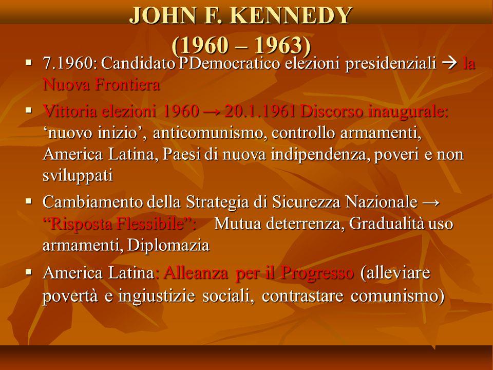 JOHN F. KENNEDY (1960 – 1963)  7.1960: Candidato PDemocratico elezioni presidenziali  la Nuova Frontiera  Vittoria elezioni 1960 → 20.1.1961 Discor