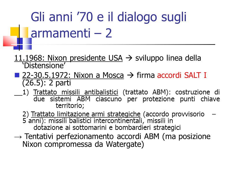 Gli anni '70 e il dialogo sugli armamenti – 2 11.1968: Nixon presidente USA  sviluppo linea della 'Distensione' 22-30.5.1972: Nixon a Mosca  firma a