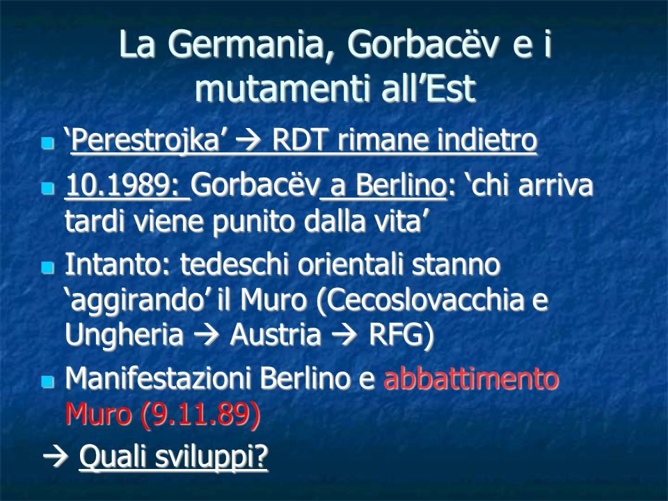 La Germania, Gorbacëv e i mutamenti all'Est 'Perestrojka'  RDT rimane indietro 'Perestrojka'  RDT rimane indietro 10.1989: Gorbacëv a Berlino: 'chi