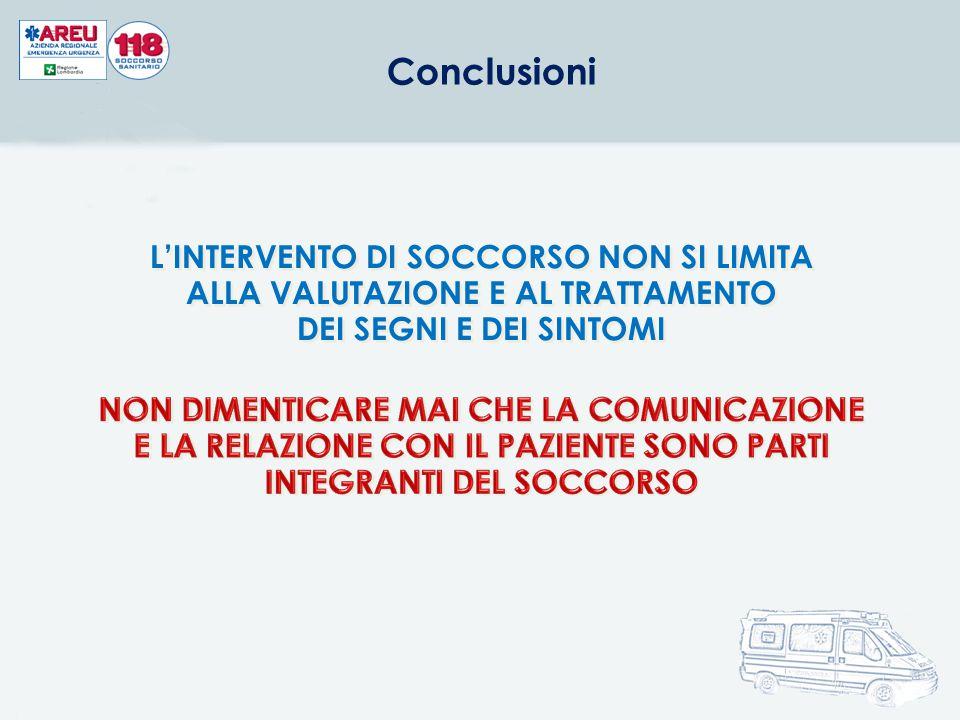 L'INTERVENTO DI SOCCORSO NON SI LIMITA ALLA VALUTAZIONE E AL TRATTAMENTO DEI SEGNI E DEI SINTOMI Conclusioni